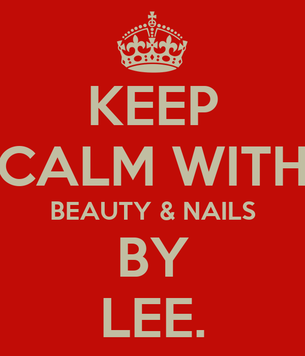 KEEP CALM WITH BEAUTY & NAILS BY LEE.