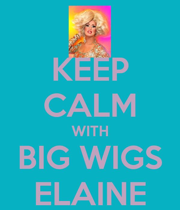KEEP CALM WITH BIG WIGS ELAINE