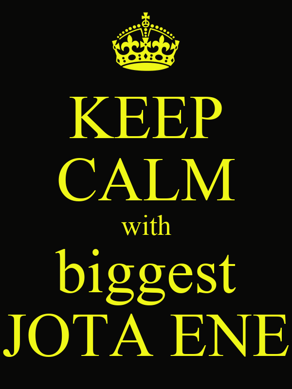 KEEP CALM with biggest JOTA ENE