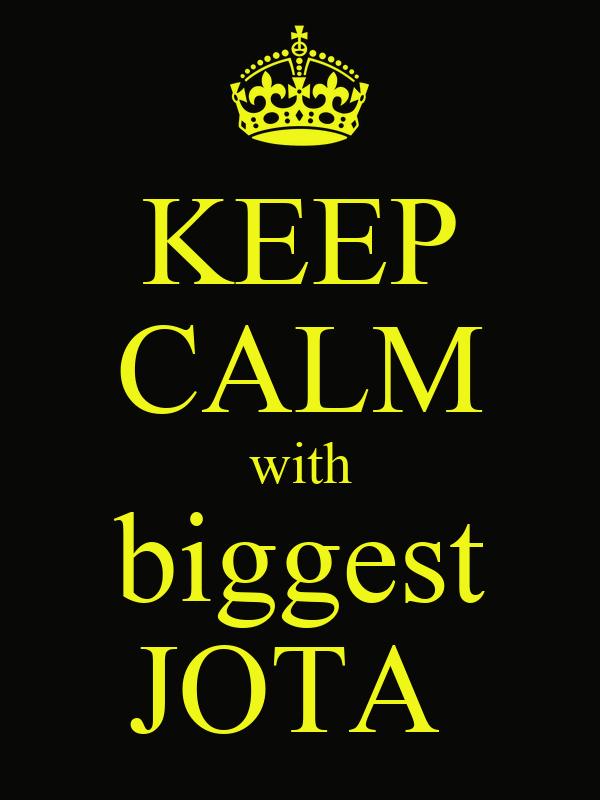 KEEP CALM with biggest JOTA