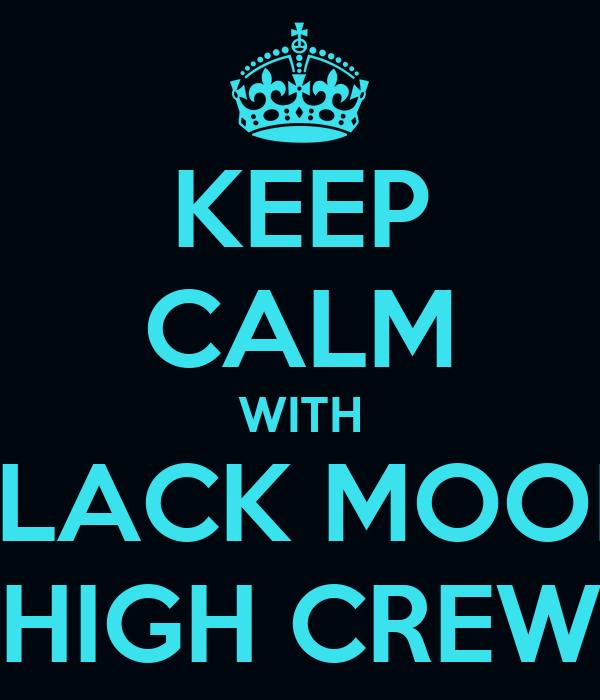 KEEP CALM WITH BLACK MOON HIGH CREW