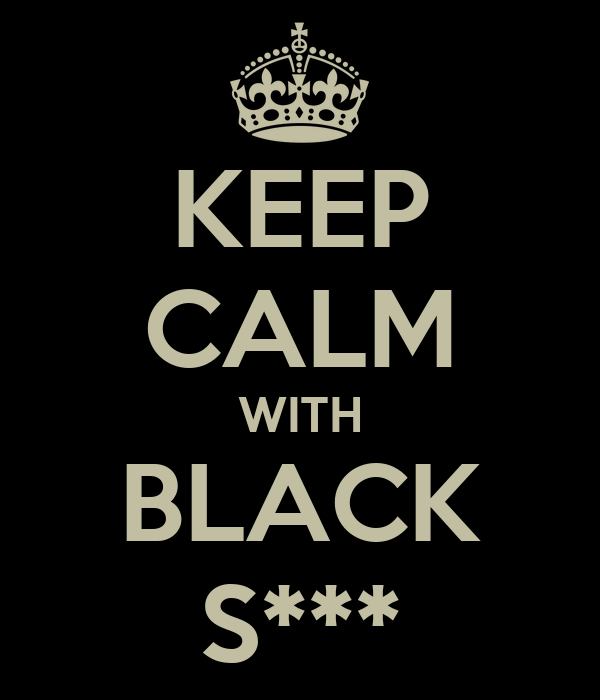 KEEP CALM WITH BLACK S***