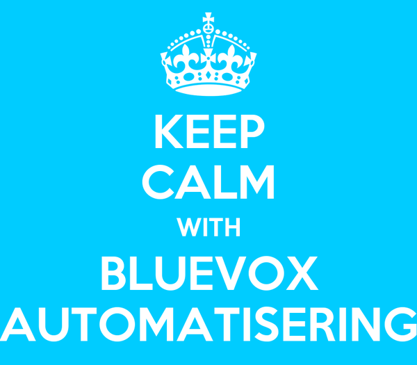 KEEP CALM WITH BLUEVOX AUTOMATISERING