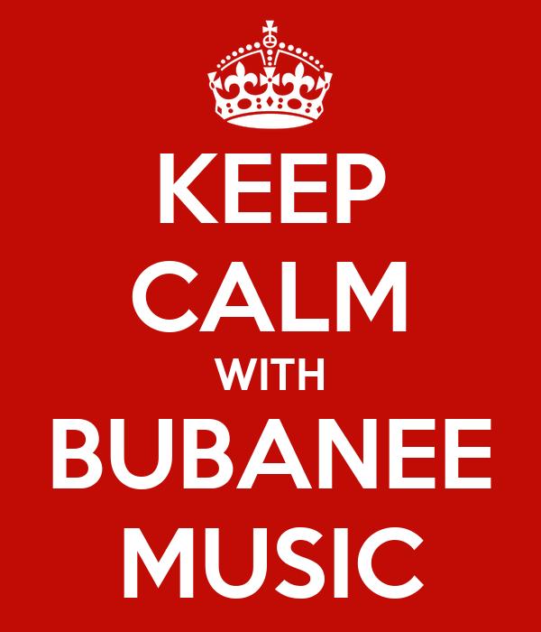 KEEP CALM WITH BUBANEE MUSIC