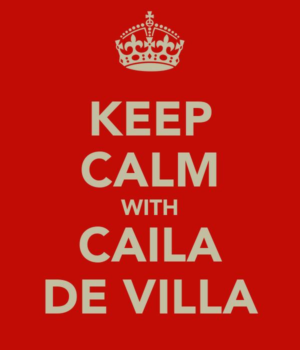 KEEP CALM WITH CAILA DE VILLA