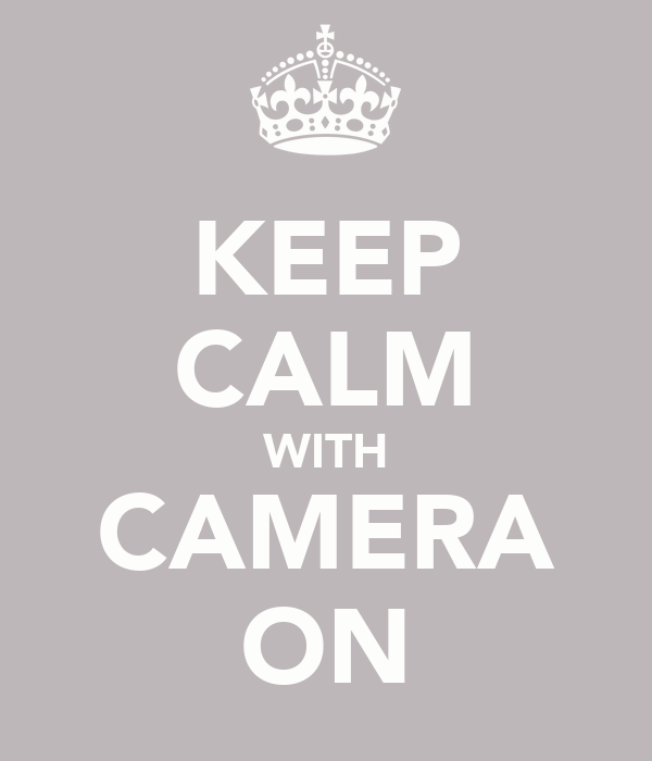 KEEP CALM WITH CAMERA ON