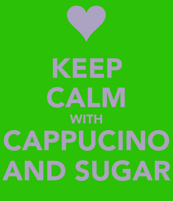 KEEP CALM WITH CAPPUCINO AND SUGAR