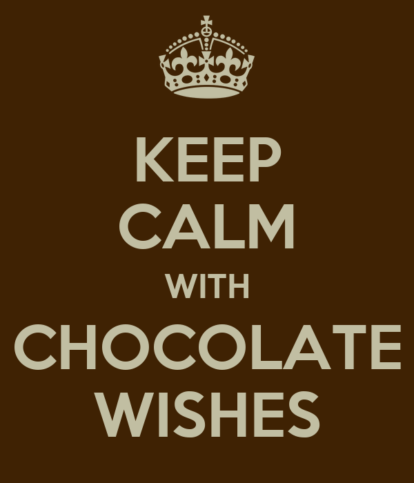 KEEP CALM WITH CHOCOLATE WISHES