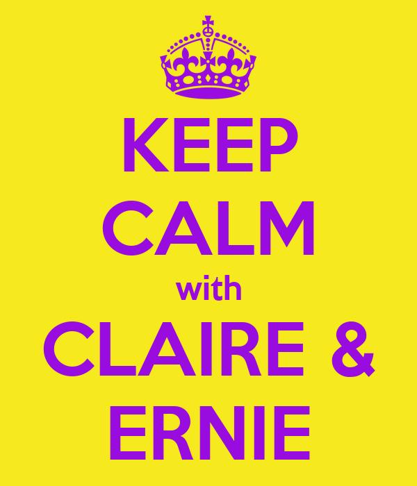 KEEP CALM with CLAIRE & ERNIE