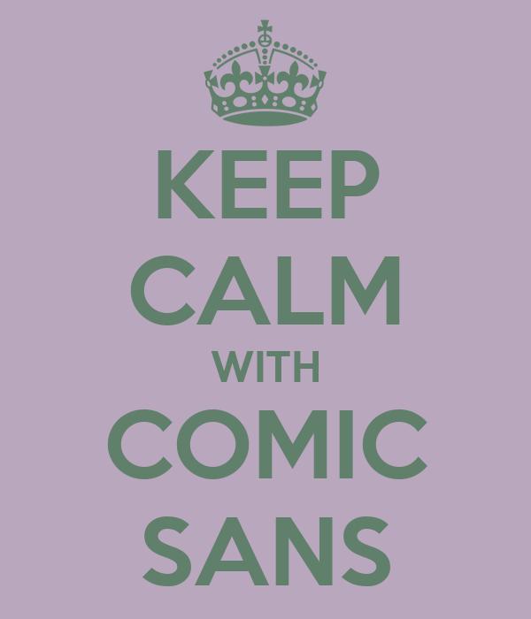 KEEP CALM WITH COMIC SANS