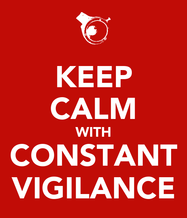KEEP CALM WITH CONSTANT VIGILANCE