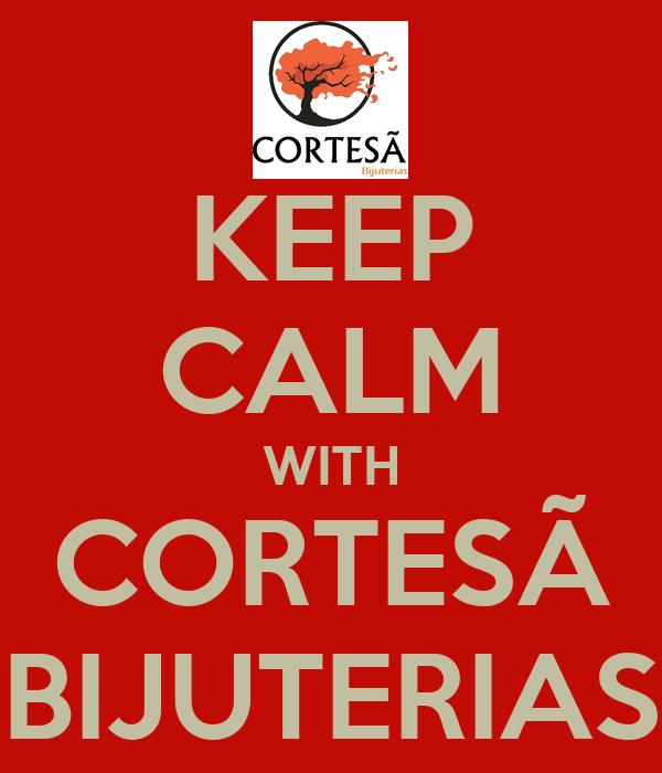 KEEP CALM WITH CORTESÃ BIJUTERIAS