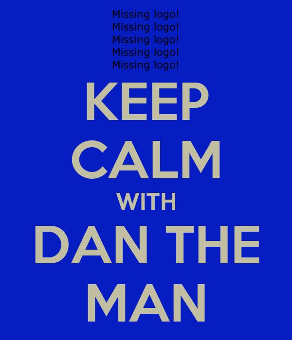 KEEP CALM WITH DAN THE MAN