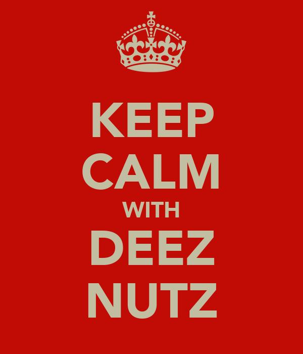 KEEP CALM WITH DEEZ NUTZ