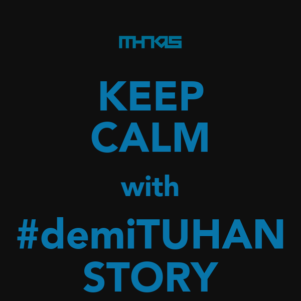 KEEP CALM with #demiTUHAN STORY