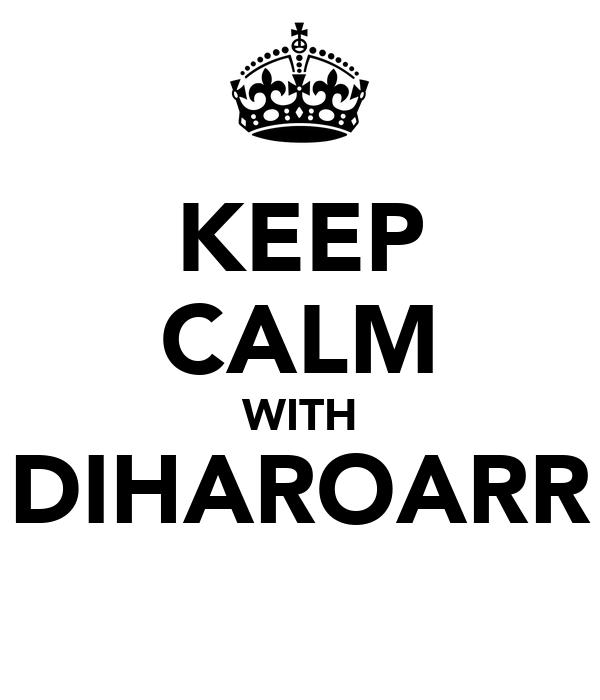 KEEP CALM WITH DIHAROARR
