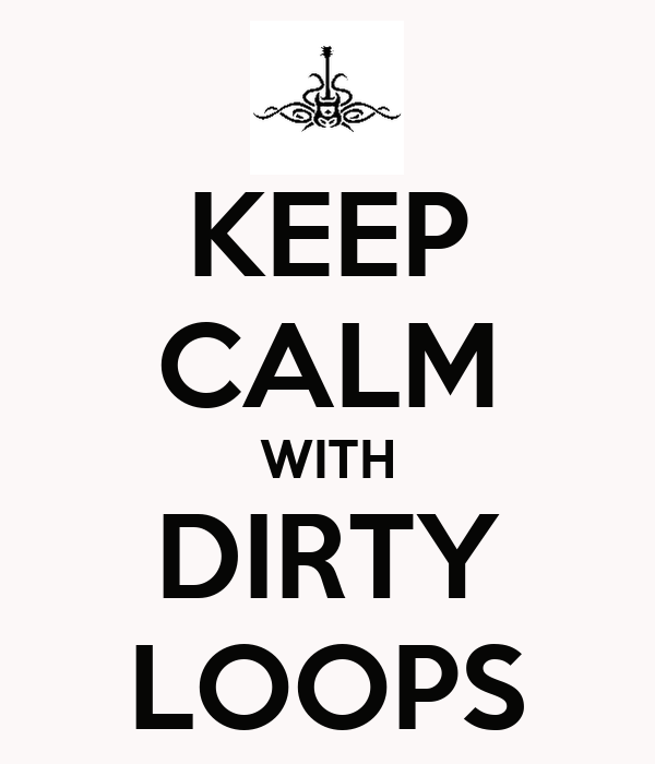 KEEP CALM WITH DIRTY LOOPS