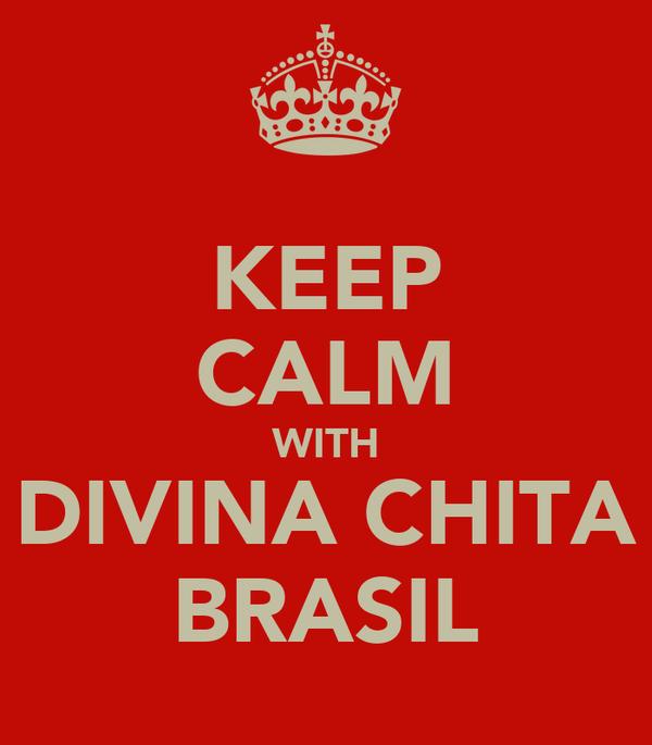 KEEP CALM WITH DIVINA CHITA BRASIL