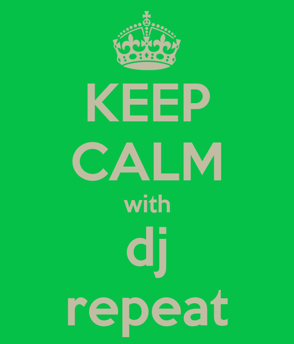 KEEP CALM with dj repeat