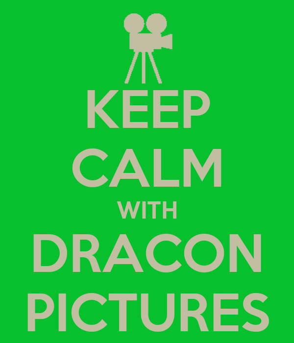 KEEP CALM WITH DRACON PICTURES