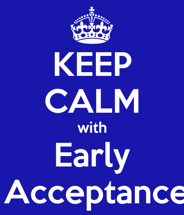 KEEP CALM with Early  Acceptance