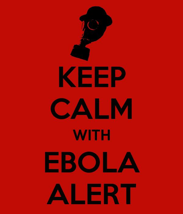 KEEP CALM WITH EBOLA ALERT
