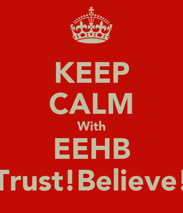 KEEP CALM With EEHB Trust!Believe!