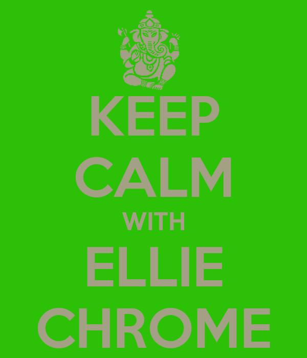 KEEP CALM WITH ELLIE CHROME