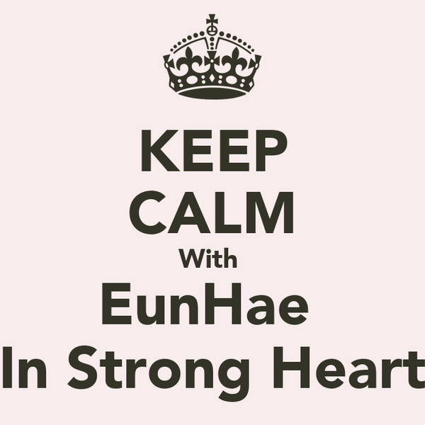 KEEP CALM With  EunHae  In Strong Heart