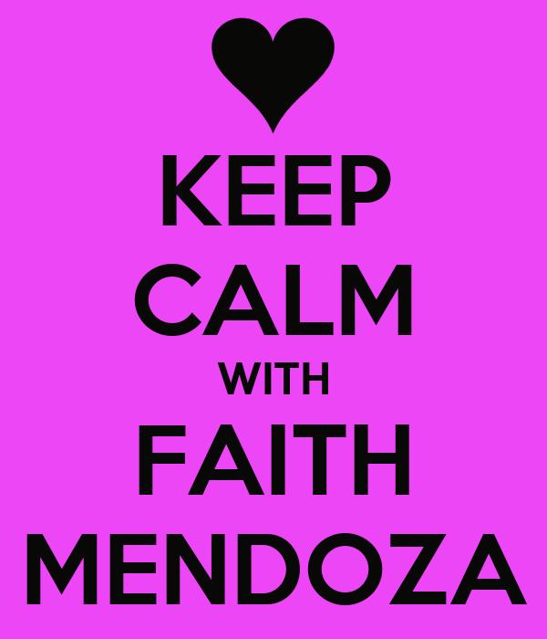 KEEP CALM WITH FAITH MENDOZA