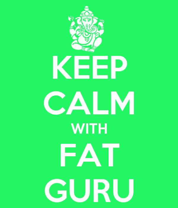 KEEP CALM WITH FAT GURU