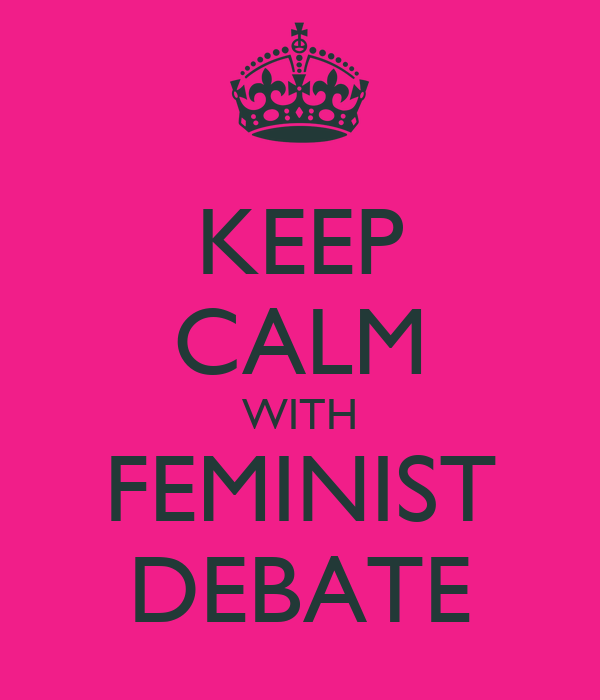 KEEP CALM WITH FEMINIST DEBATE