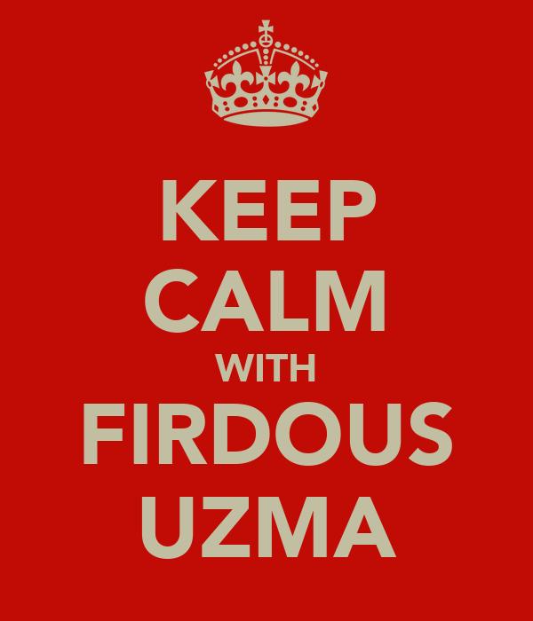 KEEP CALM WITH FIRDOUS UZMA