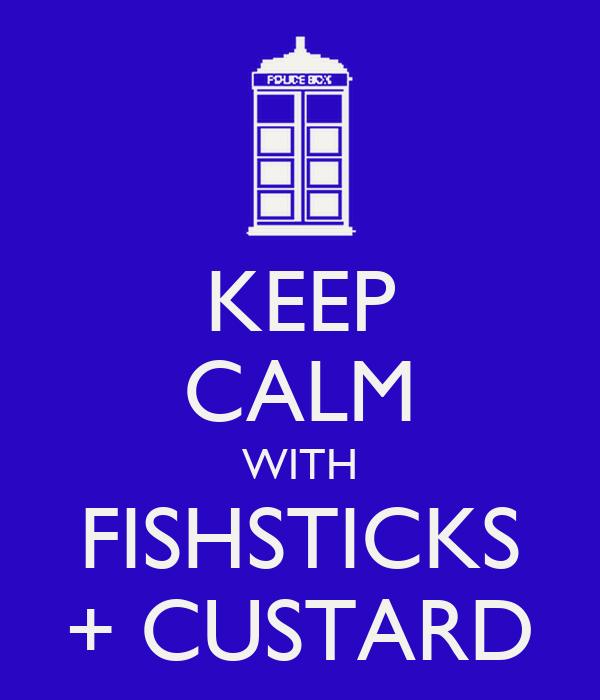 KEEP CALM WITH FISHSTICKS + CUSTARD