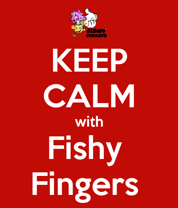 KEEP CALM with Fishy  Fingers