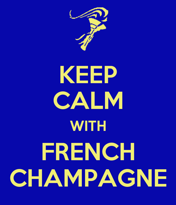 KEEP CALM WITH FRENCH CHAMPAGNE