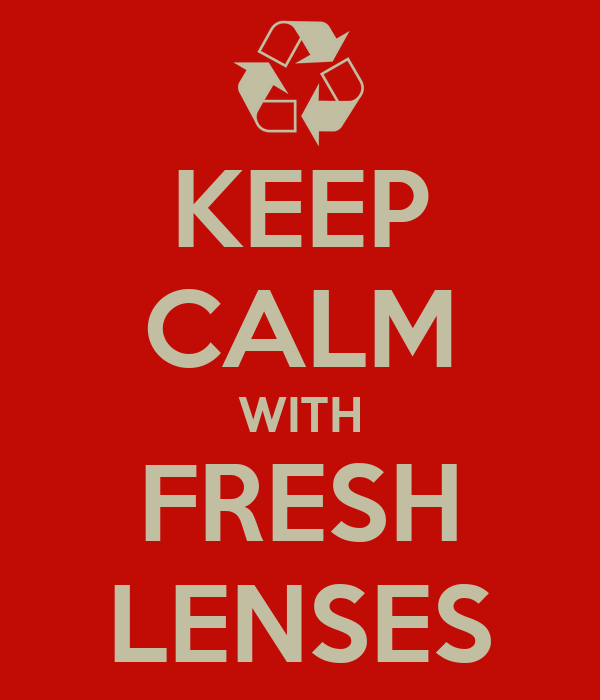 KEEP CALM WITH FRESH LENSES