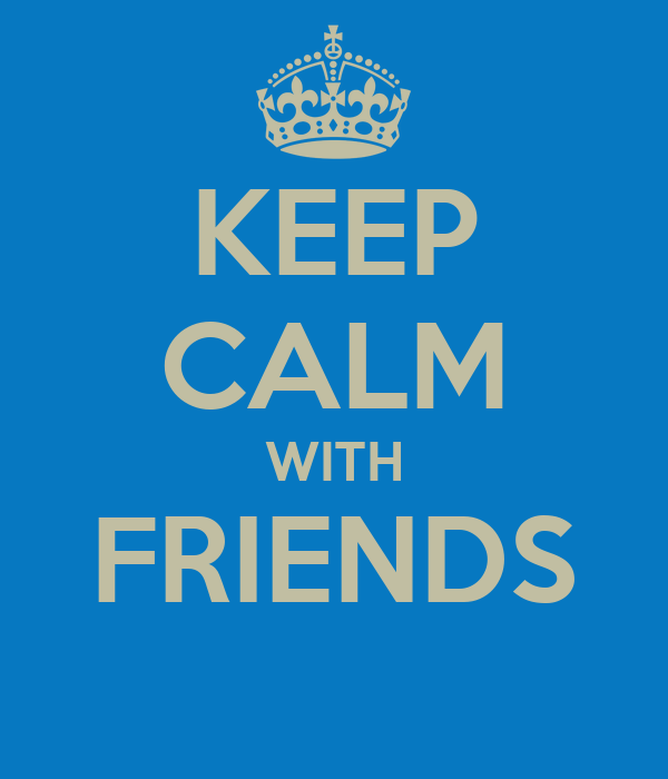 KEEP CALM WITH FRIENDS