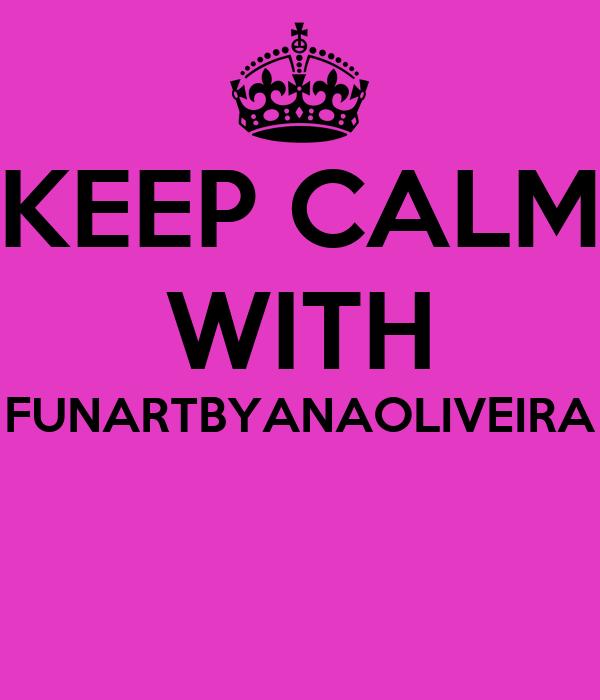 KEEP CALM WITH FUNARTBYANAOLIVEIRA