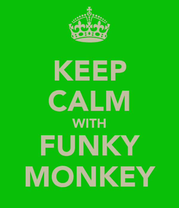 KEEP CALM WITH FUNKY MONKEY