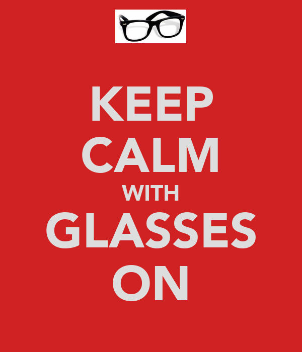 KEEP CALM WITH GLASSES ON