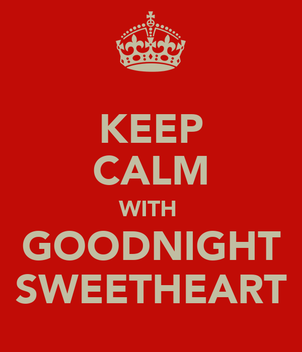 KEEP CALM WITH  GOODNIGHT SWEETHEART
