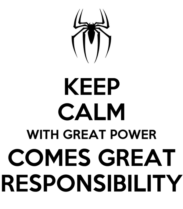 KEEP CALM WITH GREAT POWER COMES GREAT RESPONSIBILITY