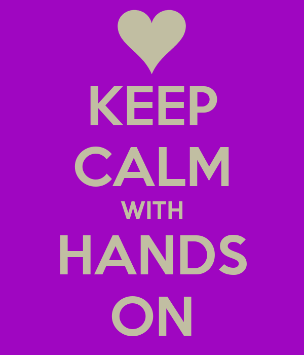 KEEP CALM WITH HANDS ON