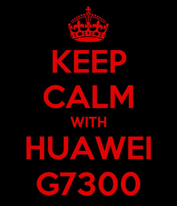 KEEP CALM WITH HUAWEI G7300