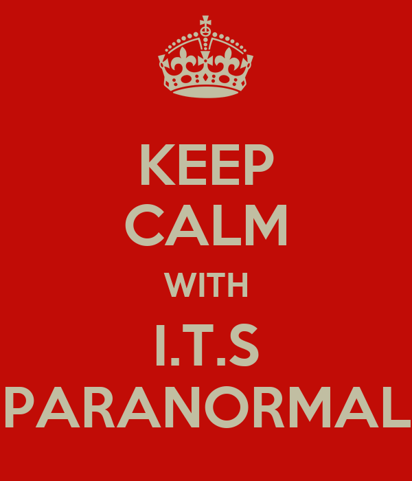 KEEP CALM WITH I.T.S PARANORMAL