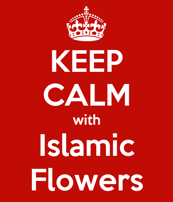 KEEP CALM with Islamic Flowers