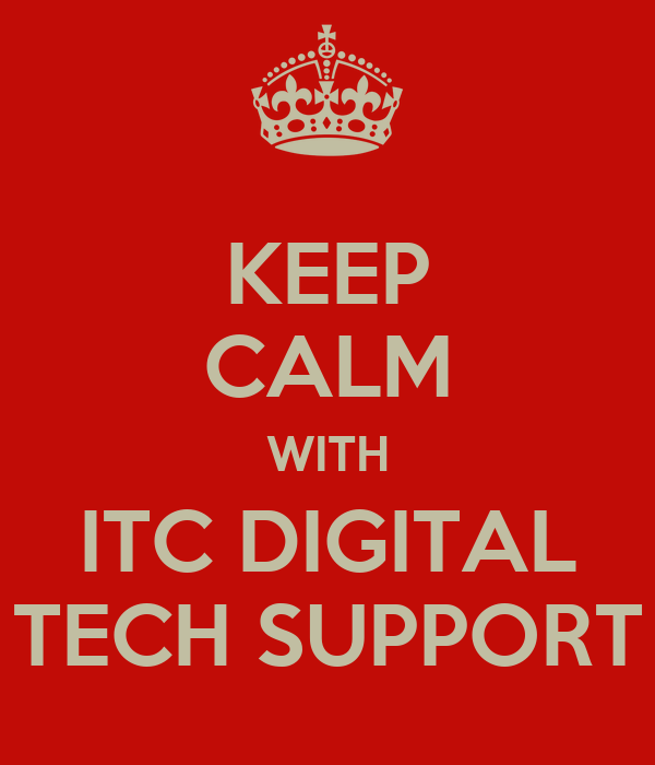 KEEP CALM WITH ITC DIGITAL TECH SUPPORT