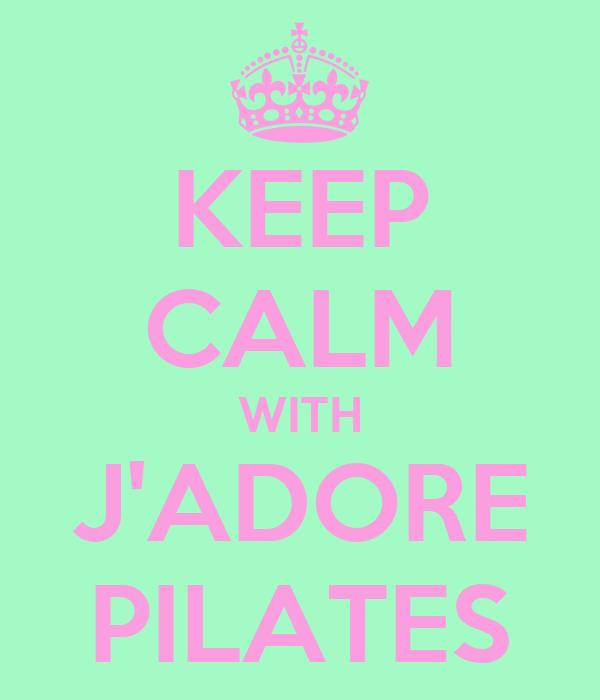 KEEP CALM WITH J'ADORE PILATES