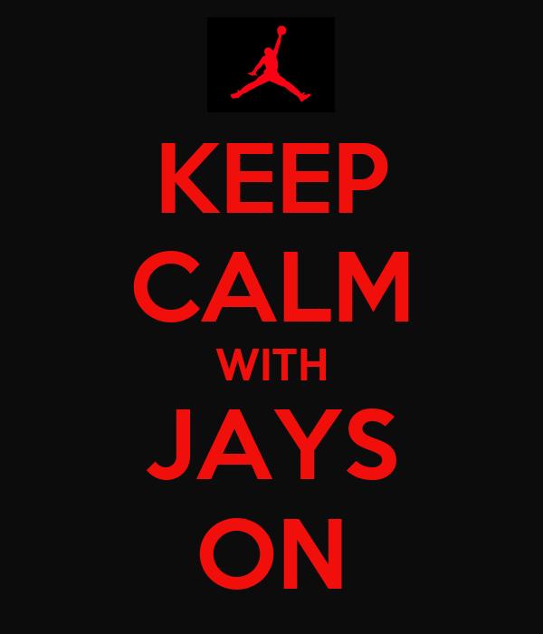 KEEP CALM WITH JAYS ON
